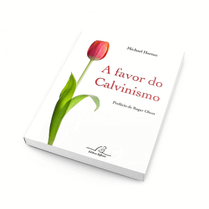 A Favor do Calvinismo - Michael Horton