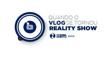 Quando o Vlog se tornou reality show