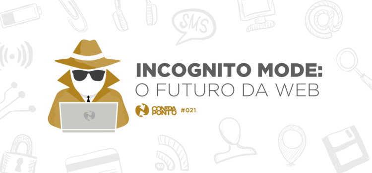 INCOGNITO MODE: o futuro na web