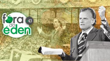 Fora do Éden 43 - Billy Graham, Pregador das Nações