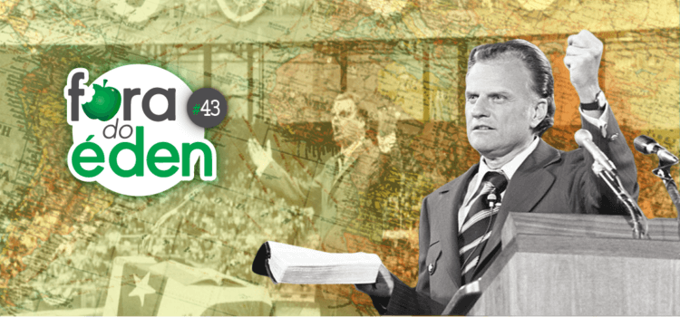 Fora do Éden 43 - Billy Graham, Pregador das Nações